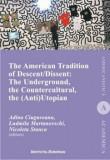 The American Tradition of Descent-Dissent: the Underground, the Countercultural, the (Anti)Utopian/Adina Ciugureanu, Ludmila MArtanovschi, Nicoleta St
