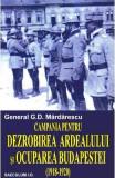 Campania pentru dezrobirea Ardealului si ocuparea Budapestei - General G.D. Mardarescu