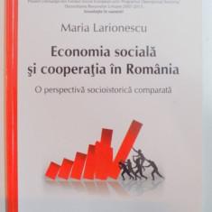 ECONOMIA SOCIALA SI COOPERATIA IN ROMANIA , O PERSPECTIVA SOCIOISTORICA COMPARATA de MARIA LARIONESCU , 2013
