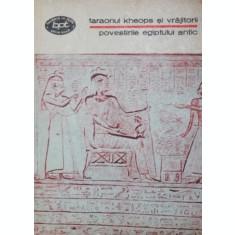 FARAONUL KHEOPS SI VRAJITORII POVESTIRILE EGIPTULUI ANTIC - ***