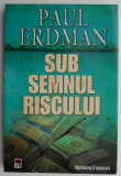 Sub semnul riscului – Paul Erdman