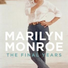 Marilyn Monroe: The Final Years