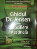 GHIDUL DR. JENSEN PENTRU DETOXIFIERE INTESTINALA- DR. BERNARD JENSEN