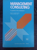 MANAGEMENT CONSULTING, A GUIDE TO PROFESSION (CARTE IN LIMBA ENGLEZA)