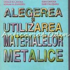 Alegerea Si Utilizarea Materialelor Metalice - Ioan Alexandru, Radu Popovici