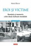 Eroi si victime. Romania si memoria celor doua razboaie mondiale/Maria Bucur, Polirom