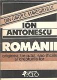 Romanii. Originea, trecutul, sacrificiile si drepturile lor - Ion Antonescu