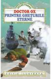 Doctor Ox. Printre gheturile eterne - Jules Verne