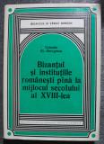 Valentin Al. Georgescu - Bizanțul și instituțiile românești până la mijlocul...