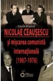 Nicolae Ceausescu si miscarea comunista internationala (1967-1976) | Cezar Stanciu