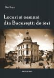 Locuri şi oameni din Bucureştii de ieri