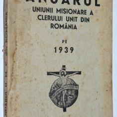 Anuarul Uniunii Misionare a Clerului Unit din Romania 1939 - Oradea