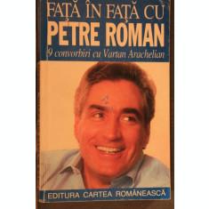 FATA IN FATA CU PETRE ROMAN-9 CONVORBIRI CU VARTAN ARACHELIAN - ***