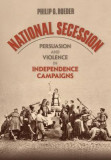 National Secession: Persuasion and Violence in Independence Campaigns