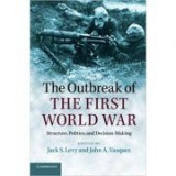 The Outbreak of the First World War: Structure, Politics, and Decision-Making - Jack S. Levy, John A. Vasquez