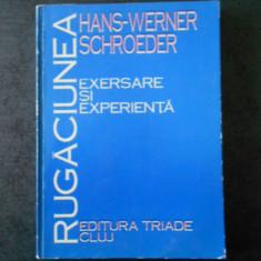 HANS WERNER SCHROEDER - RUGACIUNEA. EXERSARE SI EXPERIENTA