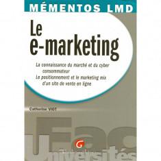 Le e-marketing: La connaisance du marché et du cyber consommateur - Catherine Viot