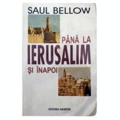 Pana la Ierusalim si inapoi - Saul Bellow