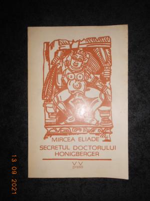 MIRCEA ELIADE - SECRETUL DOCTORULUI HONIGBERGER foto