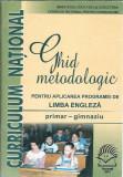 Ghid metodologic pentru aplicarea programei de Limba Engleza / primar + gimnaziu