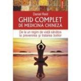 Ghid complet de medicina chineza. De la un regim de viata sanatos la prevenirea si tratarea bolilor - Daniel Reid