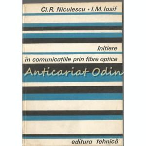 Initiere In Comunicatiile Prin Fibre Optice - Cl.R. Niculescu, I.M. Iosif