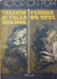 Carte,VELERIM SI VELER DOAMNE FLOARE DE OTEL-VICTOR ION POPA,In stare FB,T.GRAT