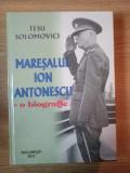MARESALUL ION ANTONESCU , O BIOGRAFIE de TESU SOLOMOVICI , 2011