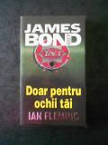 IAN FLEMING - JAMES BOND. DOAR PENTRU OCHII TAI (2001, editura Rao)