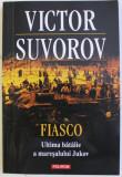 FIASCO - ULTIMA BATALIE A MARESALULUI JUKOV de VICTOR SUVOROV , 2014