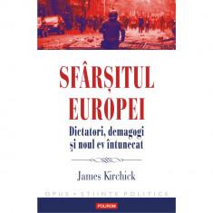 Sfarsitul Europei. Dictatori, demagogi si noul ev întunecat - JamesKirchick