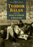 Teodor Balan - istoric si arhivist al Bucovinei/Ileana Maria Ratcu, Cetatea de Scaun