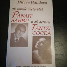 Pe urmele dr. P.Sarbu si actritei T. Cocea -M.Handoca,Fund. Cult. Rom.,1996,131p
