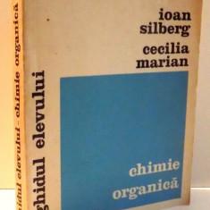 CHIMIE ORGANICA, GHIDUL ELEVULUI de IOAN SILBERG, CECILIA MARIAN , 1973