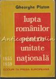 Lupta Romanilor Pentru Unitate Nationala - Gheorghe Platon