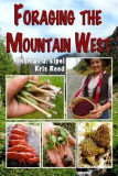 Foraging the Mountain West: Gourmet Edible Plants, Mushrooms, and Meat