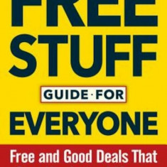 Free Stuff Guide for Everyone Book: Free and Good Deals That Save You Lots of Money, Paperback