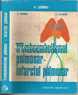 Tromboembolismul Pulmonar - Infarctul Pulmonar - P. Lepadat, D. Burnea foto