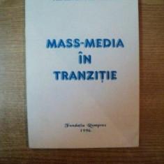 MASS-MEDIA IN TRANZITIE de PETRU PANZARU , Bucuresti 1996