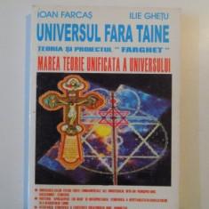 """UNIVERSUL FARA TAINE , TEORIA SI PROIECTUL """"FARGHET"""" , MAREA TEORIE UNIFICATA A UNIVERSULUI de IOAN FARCAS , ILIE GHETU , 2001"""