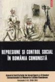Anuarul Institutului de investigare a crimelor comunismului si memoria exilului romanesc, vol. 5; 6 -Represiune si control social in Romania comunista, Polirom