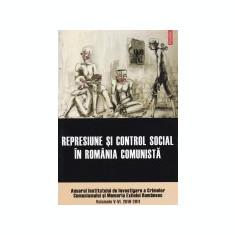 Anuarul Institutului de investigare a crimelor comunismului si memoria exilului romanesc, vol. 5; 6 -Represiune si control social in Romania comunista