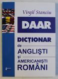 DAAR - DICTIONAR DE ANGLISTI SI AMERICANISTI ROMANI ED. a - II - a REVAZUTA SI ADAUGITA de VIRGIL STANCIU , 2015