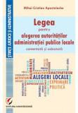 Legea pentru alegerea autoritatilor administratiei publice locale, comentata si adnotata, universitara