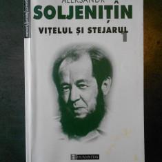 ALEKSANDR SOLJENITIN - VITELUL SI STEJARUL volumul 1