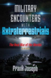 Military Encounters with Extraterrestrials: The Real War of the Worlds