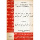 Ce se intelege prin contemporaneitate. George Enescu in istoria muzicii romanesti. Umanismul muzicii sovietice