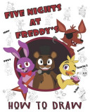 Five Nights at Freddy's How To Draw: High Quality Images For Kids And Adults - Fnaf Book, Five Nights at Freddy's Books (100% Unofficial)