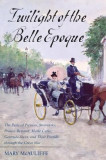 Twilight of the Belle Epoque: The Paris of Picasso, Stravinsky, Proust, Renault, Marie Curie, Gertrude Stein, and Their Friends Through the Great Wa