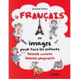 Le francais en images. Primele cuvinte, primele propozitii - Editia 2014 - Claudia Dobre